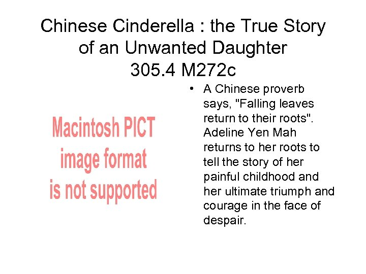 Chinese Cinderella : the True Story of an Unwanted Daughter 305. 4 M 272