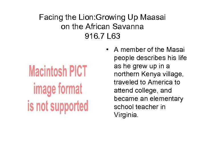 Facing the Lion: Growing Up Maasai on the African Savanna 916. 7 L 63