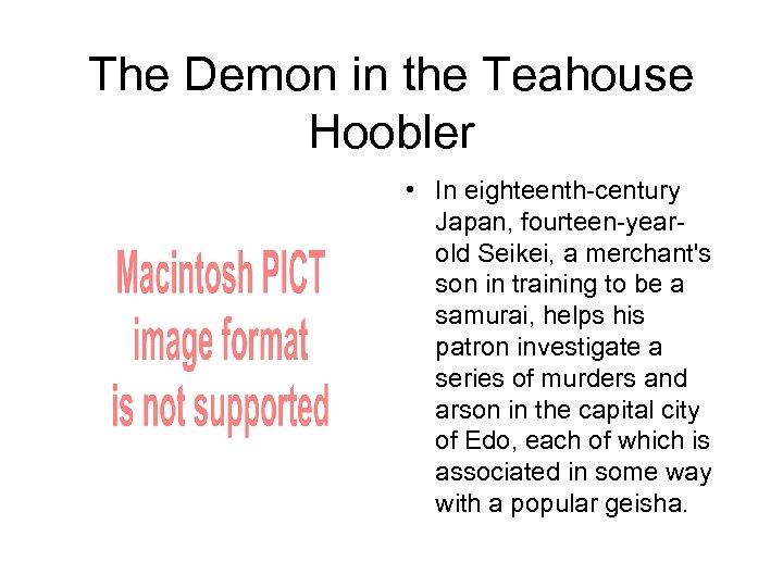 The Demon in the Teahouse Hoobler • In eighteenth-century Japan, fourteen-yearold Seikei, a merchant's