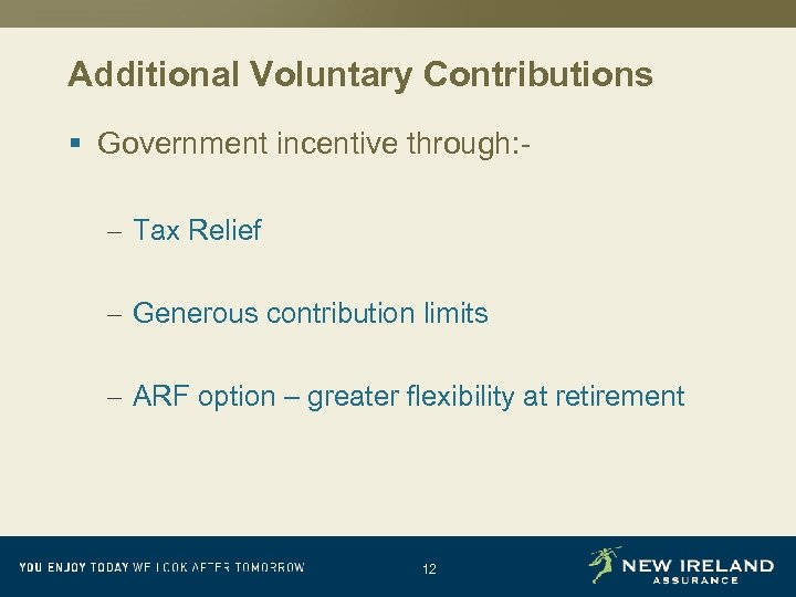 Additional Voluntary Contributions § Government incentive through: – Tax Relief – Generous contribution limits