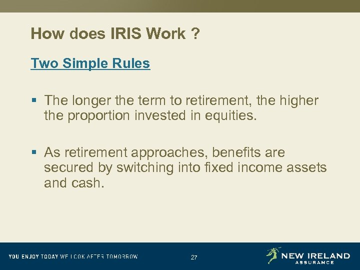 How does IRIS Work ? Two Simple Rules § The longer the term to
