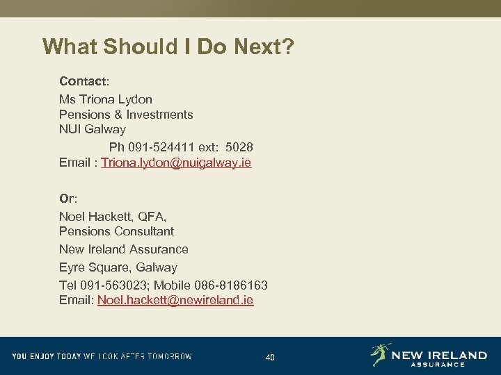 What Should I Do Next? Contact: Ms Triona Lydon Pensions & Investments NUI Galway