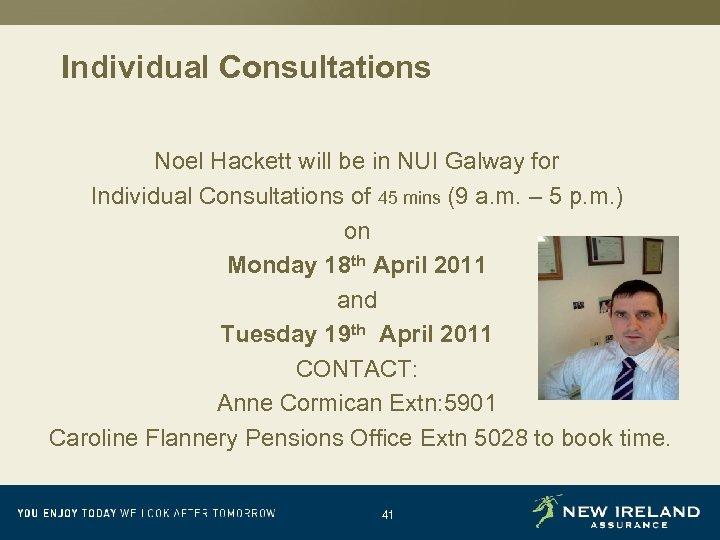 Individual Consultations Noel Hackett will be in NUI Galway for Individual Consultations of 45