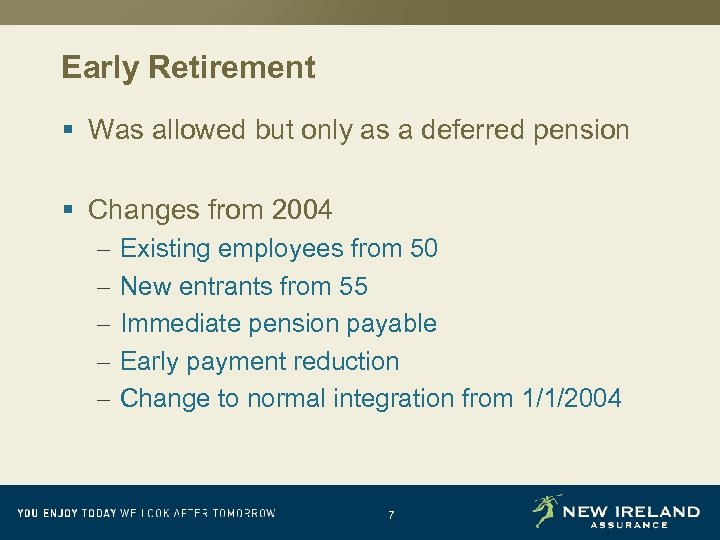 Early Retirement § Was allowed but only as a deferred pension § Changes from