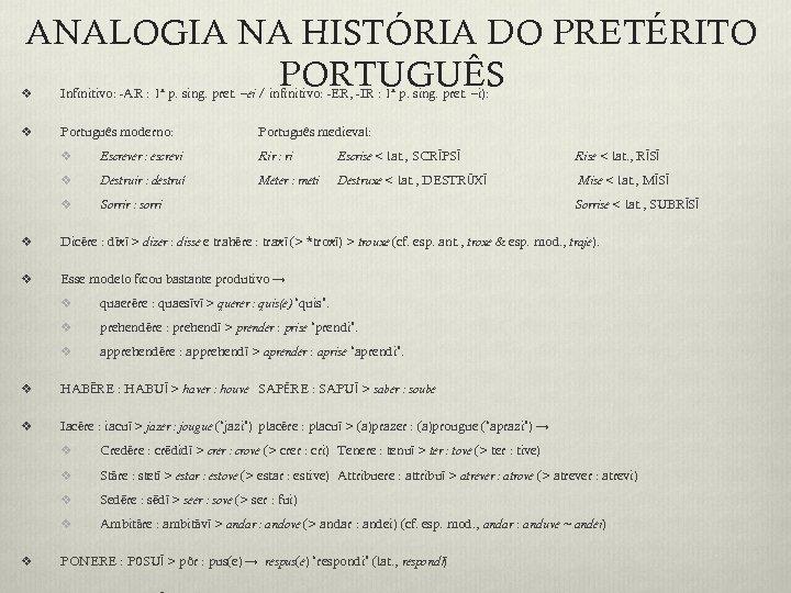 ANALOGIA NA HISTÓRIA DO PRETÉRITO PORTUGUÊS v Infinitivo: -AR : 1ª p. sing. pret.