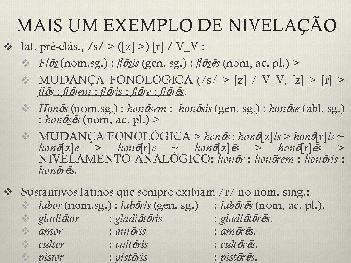 MAIS UM EXEMPLO DE NIVELAÇÃO v lat. pré-clás. , /s/ > ([z] >) [r]