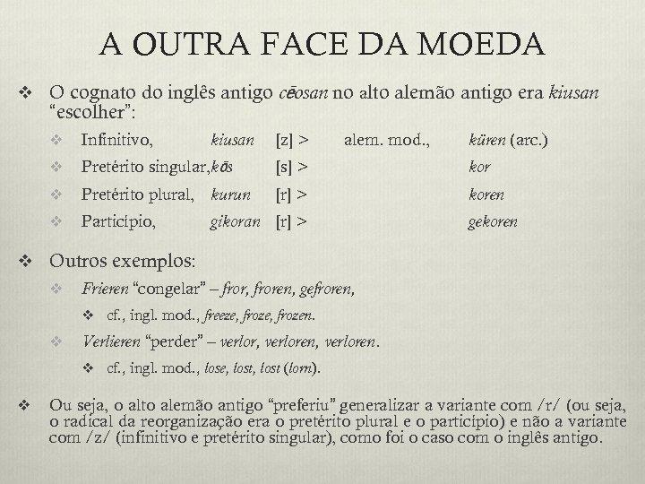 A OUTRA FACE DA MOEDA v O cognato do inglês antigo cēosan no alto