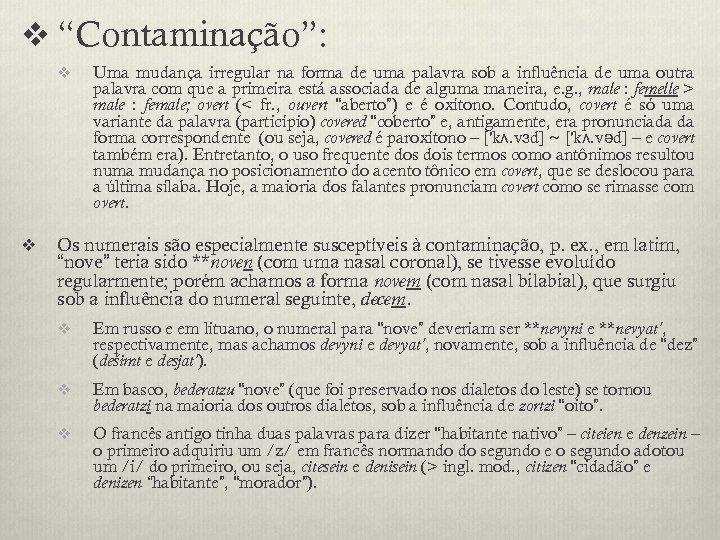 """v """"Contaminação"""": v v Uma mudança irregular na forma de uma palavra sob a"""