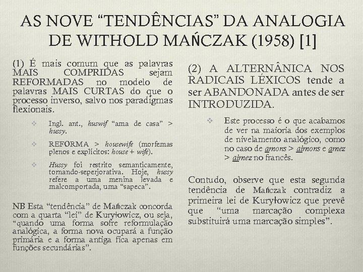 """AS NOVE """"TENDÊNCIAS"""" DA ANALOGIA DE WITHOLD MAŃCZAK (1958) [1] (1) É mais comum"""