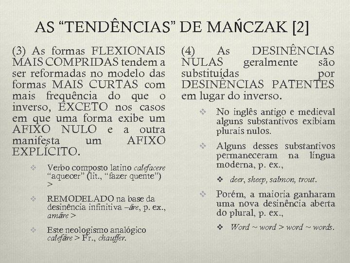 """AS """"TENDÊNCIAS"""" DE MAŃCZAK [2] (3) As formas FLEXIONAIS MAIS COMPRIDAS tendem a ser"""
