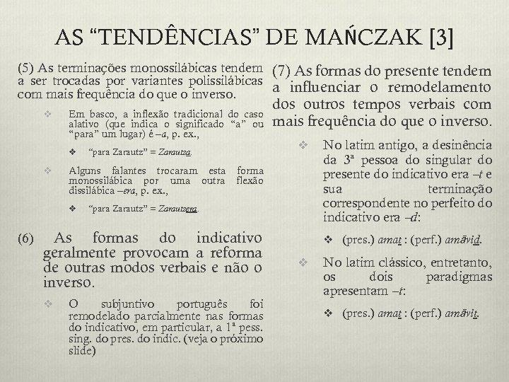 """AS """"TENDÊNCIAS"""" DE MAŃCZAK [3] (5) As terminações monossilábicas tendem (7) As formas do"""