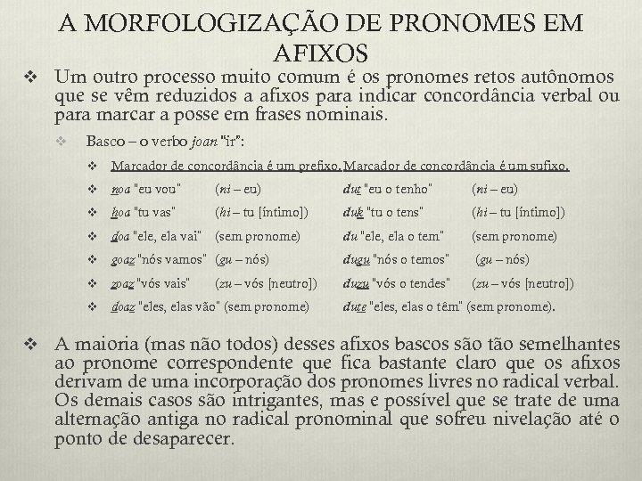 A MORFOLOGIZAÇÃO DE PRONOMES EM AFIXOS v Um outro processo muito comum é os