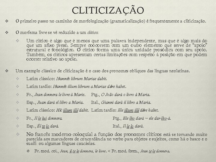 CLITICIZAÇÃO v O primeiro passo no caminho de morfologização (gramaticalização) é frequentemente a cliticização.