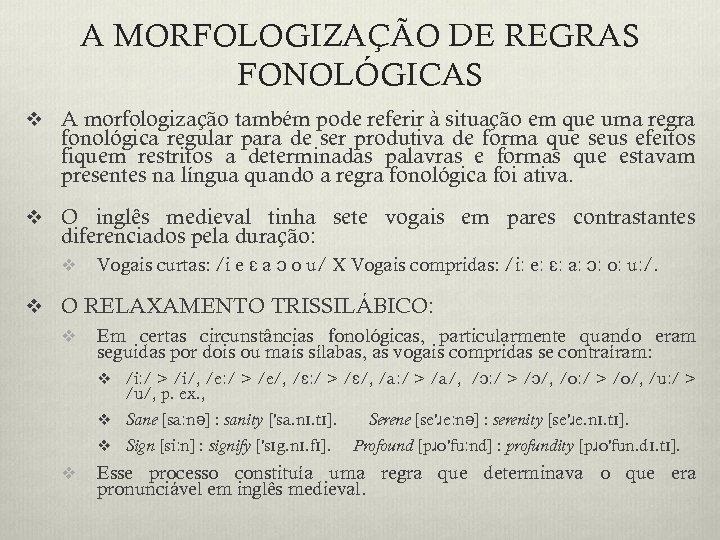 A MORFOLOGIZAÇÃO DE REGRAS FONOLÓGICAS v A morfologização também pode referir à situação em