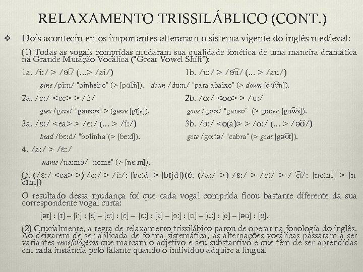RELAXAMENTO TRISSILÁBLICO (CONT. ) v Dois acontecimentos importantes alteraram o sistema vigente do inglês