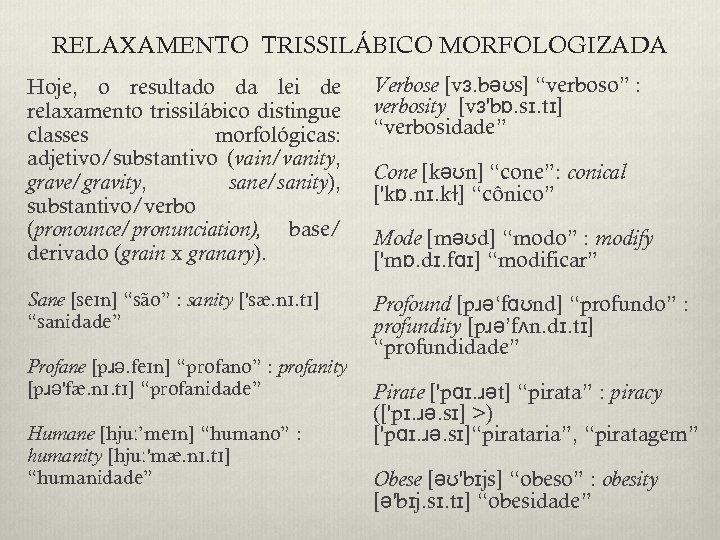 RELAXAMENTO TRISSILÁBICO MORFOLOGIZADA Hoje, o resultado da lei de relaxamento trissilábico distingue classes morfológicas: