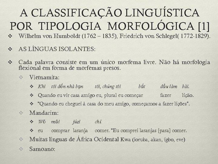 A CLASSIFICAÇÃO LINGUÍSTICA POR TIPOLOGIA MORFOLÓGICA [1] v Wilhelm von Humboldt (1762 – 1835),