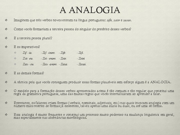 A ANALOGIA v Imaginem que três verbos novos entram na língua portuguesa: zifir, zoter