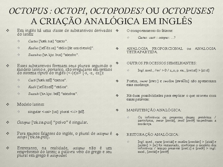 OCTOPUS : OCTOPI, OCTOPODES? OU OCTOPUSES? A CRIAÇÃO ANALÓGICA EM INGLÊS v Em inglês