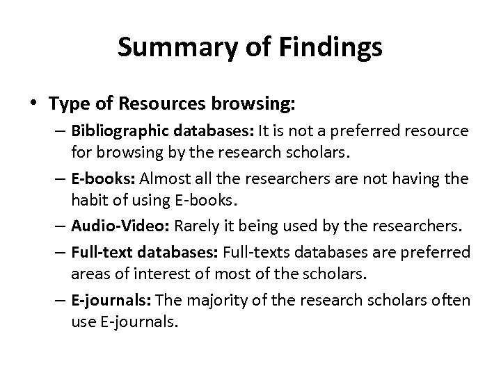 Summary of Findings • Type of Resources browsing: – Bibliographic databases: It is not