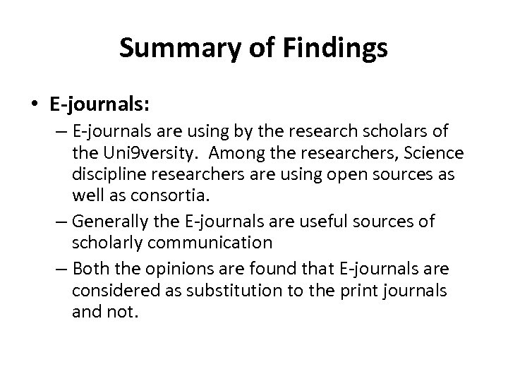 Summary of Findings • E-journals: – E-journals are using by the research scholars of