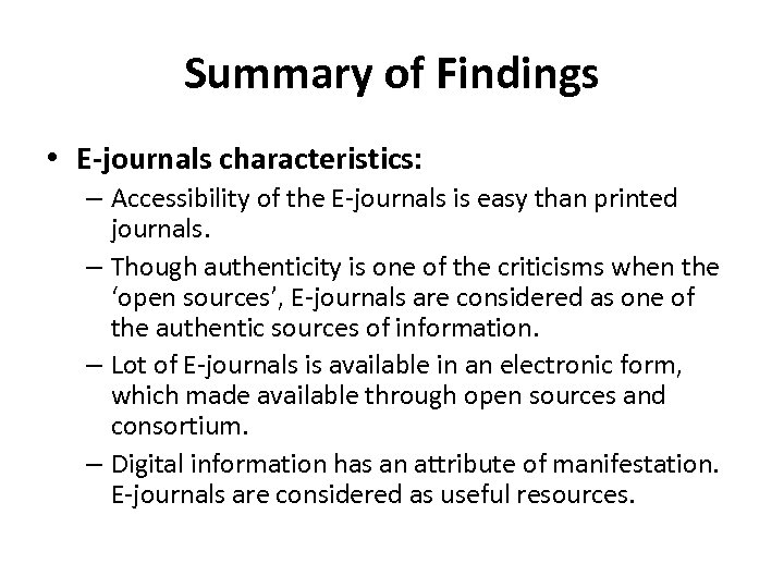 Summary of Findings • E-journals characteristics: – Accessibility of the E-journals is easy than