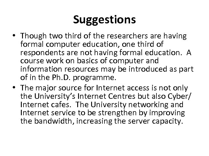 Suggestions • Though two third of the researchers are having formal computer education, one