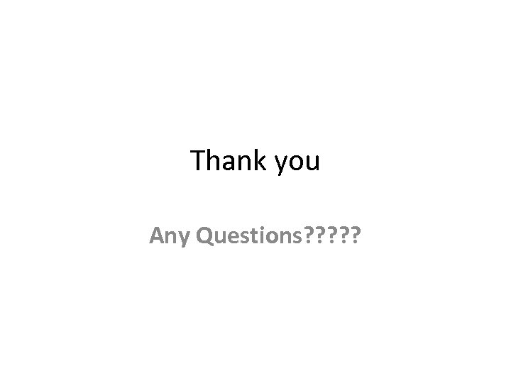 Thank you Any Questions? ? ?