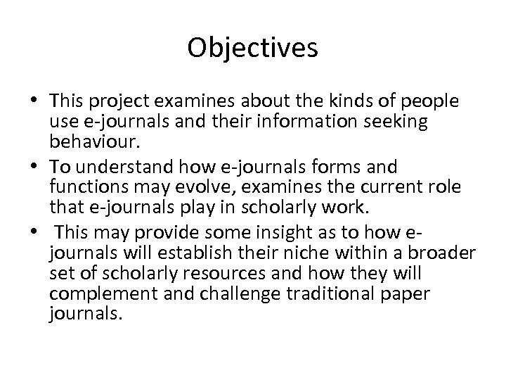 Objectives • This project examines about the kinds of people use e-journals and their