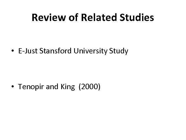 Review of Related Studies • E-Just Stansford University Study • Tenopir and King (2000)