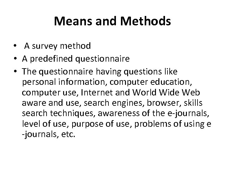 Means and Methods • A survey method • A predefined questionnaire • The questionnaire