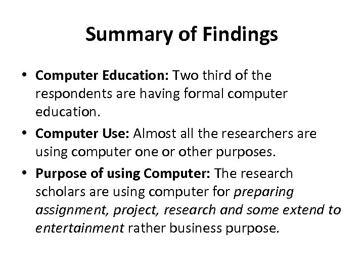 Summary of Findings • Computer Education: Two third of the respondents are having formal
