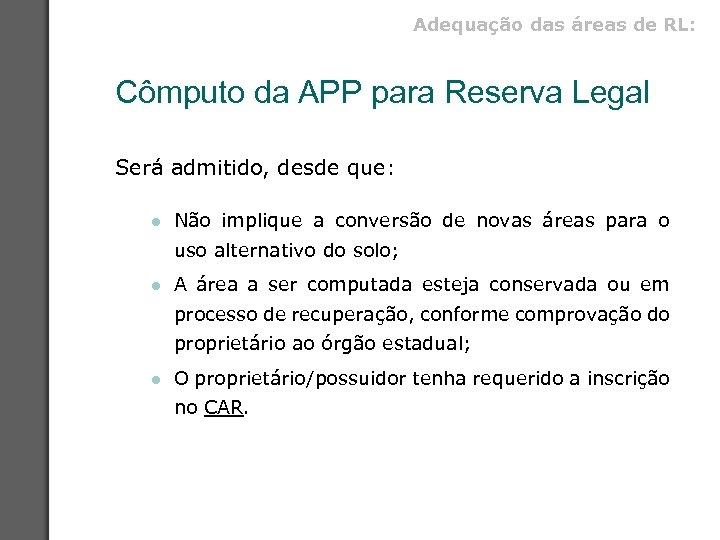 Adequação das áreas de RL: Cômputo da APP para Reserva Legal Será admitido, desde