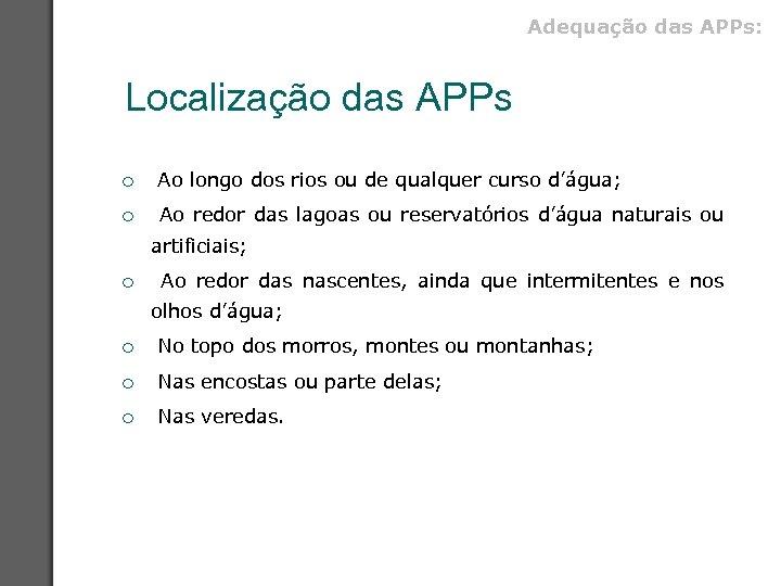 Adequação das APPs: Localização das APPs ¡ Ao longo dos rios ou de qualquer