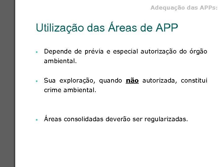 Adequação das APPs: Utilização das Áreas de APP • Depende de prévia e especial