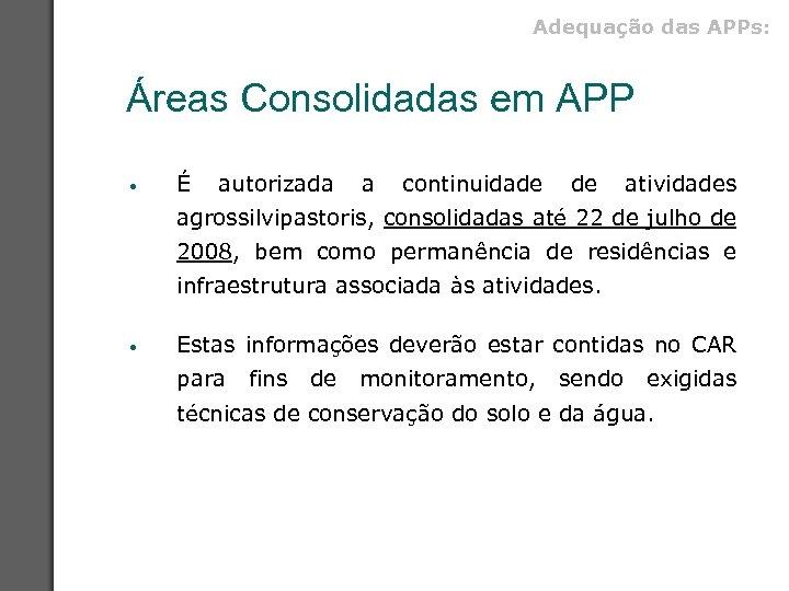 Adequação das APPs: Áreas Consolidadas em APP • É autorizada a continuidade de atividades