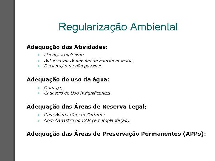 Regularização Ambiental Adequação das Atividades: l l l Licença Ambiental; Autorização Ambiental de Funcionamento;