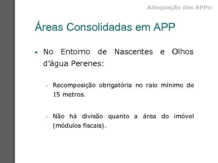 Adequação das APPs: Áreas Consolidadas em APP • No Entorno de Nascentes e Olhos