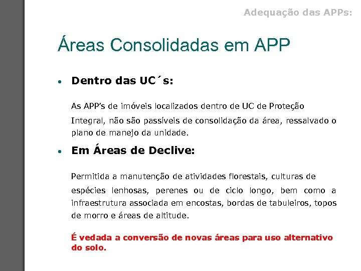 Adequação das APPs: Áreas Consolidadas em APP • Dentro das UC´s: As APP's de