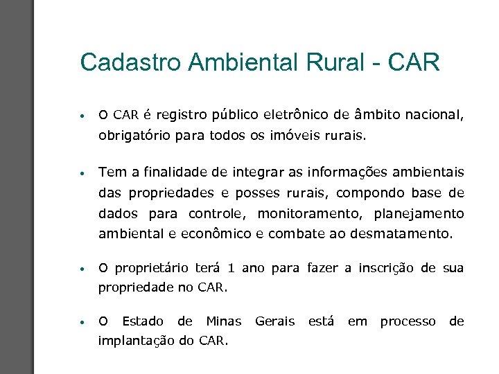 Cadastro Ambiental Rural - CAR • O CAR é registro público eletrônico de âmbito