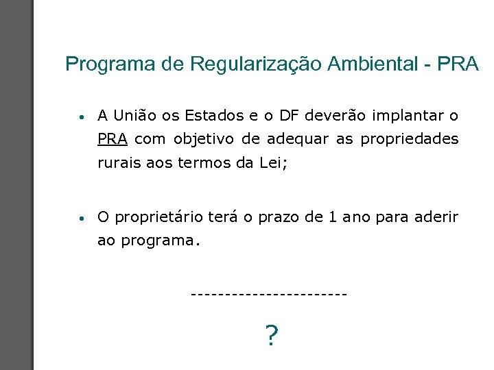 Programa de Regularização Ambiental - PRA • A União os Estados e o DF