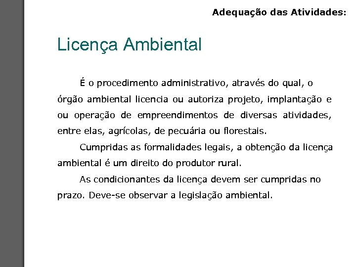 Adequação das Atividades: Licença Ambiental É o procedimento administrativo, através do qual, o órgão