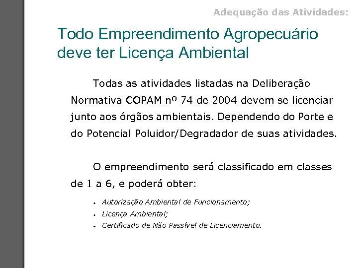 Adequação das Atividades: Todo Empreendimento Agropecuário deve ter Licença Ambiental Todas as atividades listadas