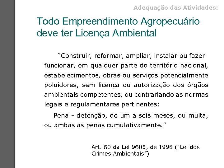 """Adequação das Atividades: Todo Empreendimento Agropecuário deve ter Licença Ambiental """"Construir, reformar, ampliar, instalar"""