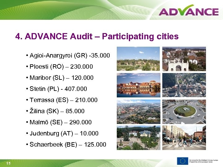 4. ADVANCE Audit – Participating cities • Agioi-Anargyroi (GR) -35. 000 • Ploesti (RO)
