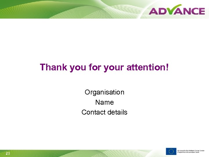 Thank you for your attention! Organisation Name Contact details 23