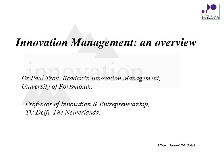 Innovation Management: an overview innovation Dr Paul Trott, Reader in Innovation Management, University of