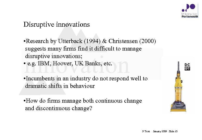 Disruptive innovations • Research by Utterback (1994) & Christensen (2000) suggests many firms find