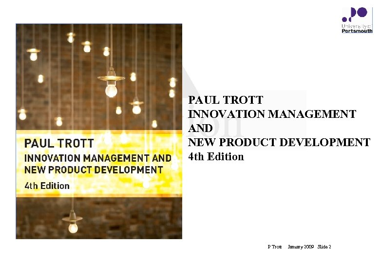 PAUL TROTT INNOVATION MANAGEMENT AND NEW PRODUCT DEVELOPMENT 4 th Edition innovation P Trott