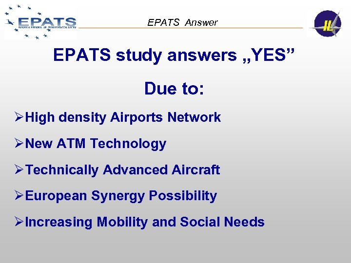 "EPATS Answer EPATS study answers ""YES"" Due to: ØHigh density Airports Network ØNew ATM"